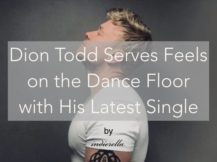Dion Todd Serves Feels on the Dance Floor with His LatestSingle