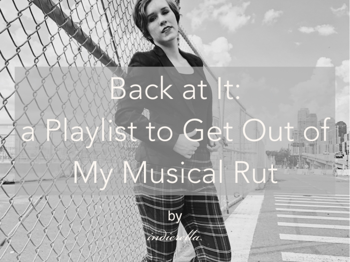 Back at It: a Playlist to Get Out of My Musical Rut