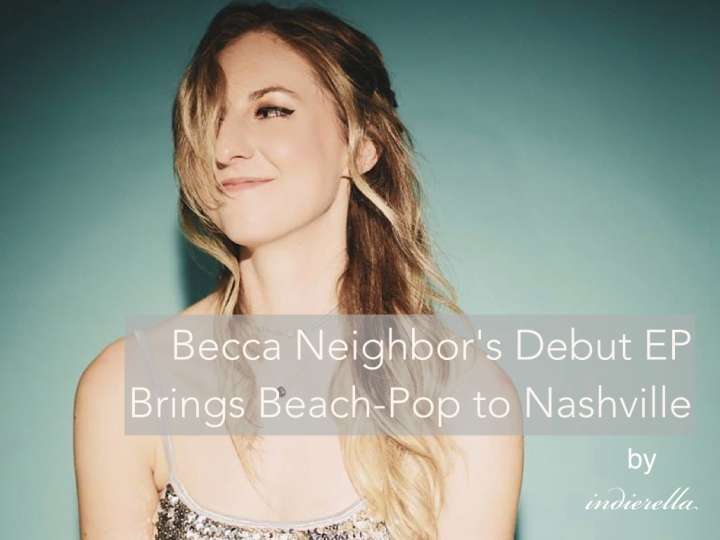 Becca Neighbor's Debut EP Brings Beach-Pop to Nashville