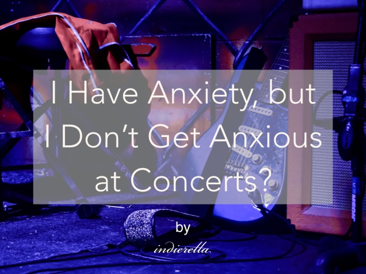 I Have Anxiety, but I Don't Get Anxious atConcerts?