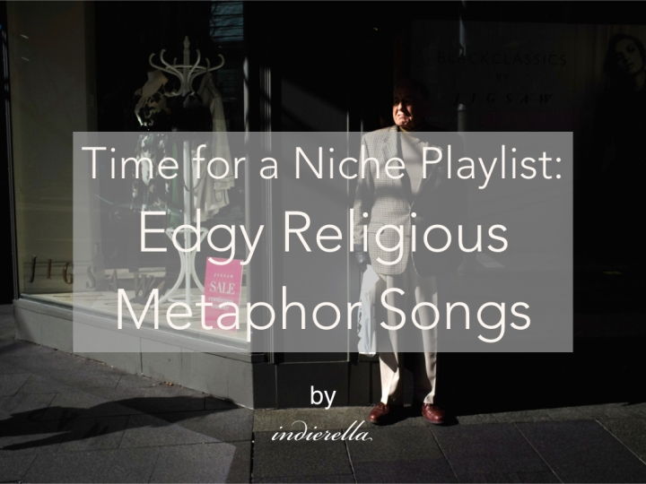 Time for a Niche Playlist: Edgy Religious Metaphor Songs
