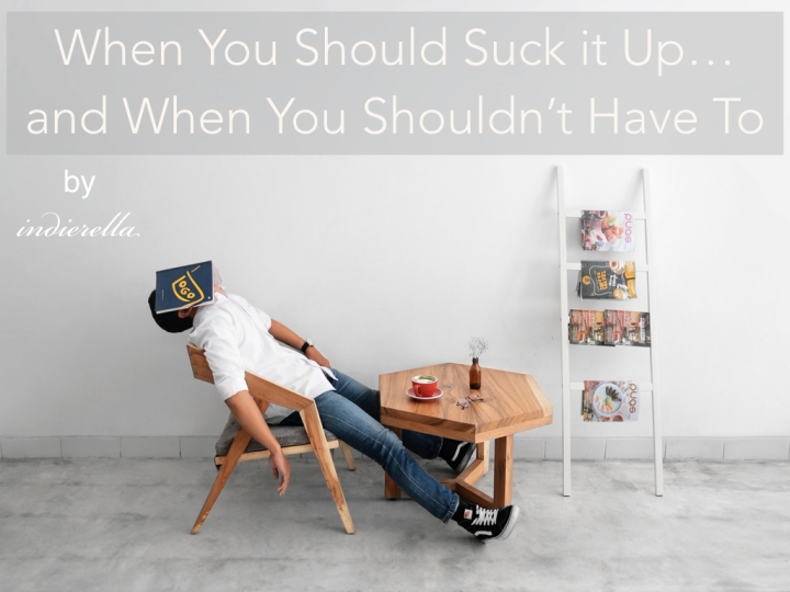 When You Should Suck it Up in Life…and When You Shouldn't Have To
