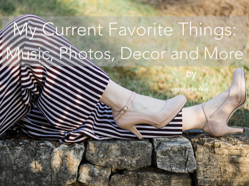 My Current Favorite Things: Music, Photos, Decor and More